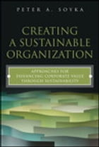 Creating a Sustainable Organization: Approaches for Enhancing Corporate Value Through Sustainability by Peter A. Soyka