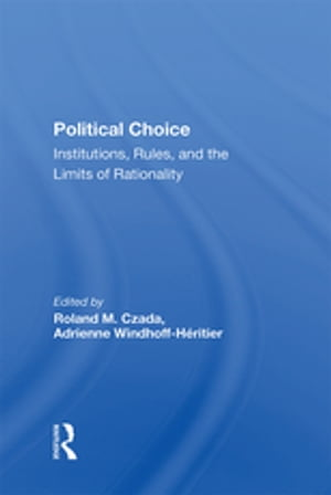 Political Choice: Institutions, Rules And The Limits Of Rationality