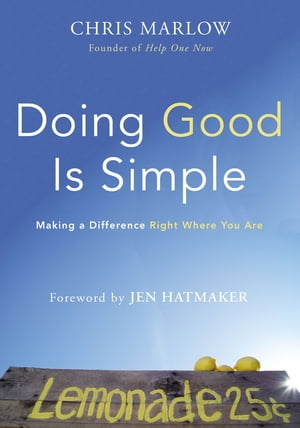 Doing Good Is Simple Making a Difference Right Where You Are