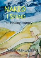 Naked I Stand: The Healing Journey by Chris Wren James