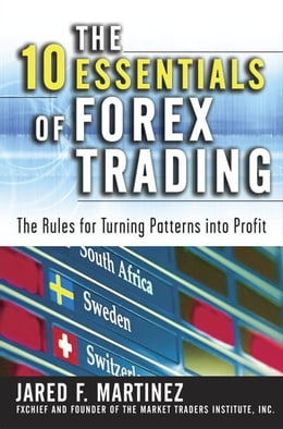Book The 10 Essentials of Forex Trading: The Rules for Turning Trading Patterns Into Profit by Martinez, Jared