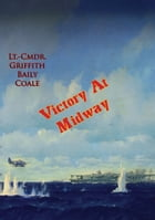 Victory At Midway by Lt.-Cmdr. Griffith Baily Coale