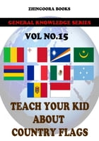 Teach Your Kids About Country Flags [Vol 15] by Zhingoora Books