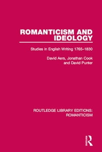 Romanticism and Ideology: Studies in English Writing 1765-1830