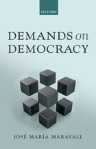 Demands on Democracy by José María Maravall