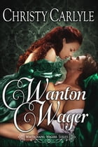 Wanton Wager: A Whitechapel Wagers Novella by Christy Carlyle