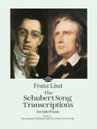 The Schubert Song Transcriptions for Solo Piano/Series I by Franz Liszt