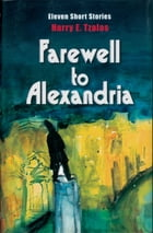 Farewell to Alexandria: Eleven Short Stories by Harry E. Tzalas