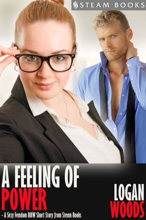 A Feeling of Power - A Sexy Femdom BBW Short Story from Steam Books by Logan Woods