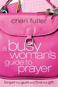 A Busy Woman's Guide to Prayer 4596ca34-872a-4179-9616-efbd3bad42b6