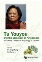 Tu Youyou and the Discovery of Artemisinin: 2015 Nobel Laureate in Physiology or Medicine by Yi Rao