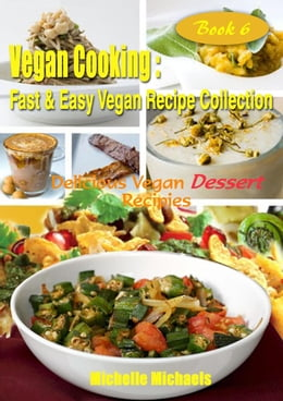 Book Delicious Vegan Dessert Recipes: Vegan Cooking Fast & Easy Recipe Collection, #6 by Michelle Michaels