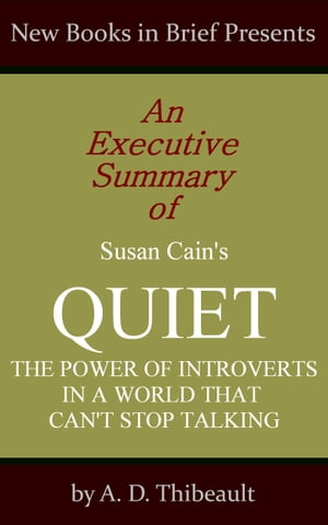 An Executive Summary of Susan Cain's 'Quiet: The Power of Introverts in a World That Can't Stop Talking'