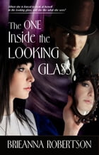 The One Inside the Looking Glass by Brieanna Robertson