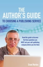 The Author's Guide to Choosing a Publishing Service by Grael Norton