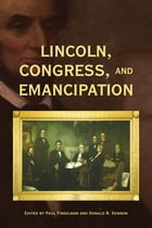 Lincoln, Congress, and Emancipation by Paul Finkelman