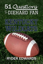 51 Questions for the Diehard Fan: Kentucky Wildcats by Ryder Edwards