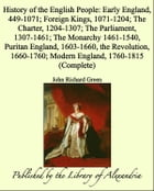 History of the English People: Early England, 449-1071; Foreign Kings, 1071-1204; The Charter, 1204-1307; The Parliament, 1307-1461; The Monarchy 1461 by John Richard Green