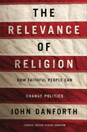 The Relevance of Religion How Faithful People Can Change Politics