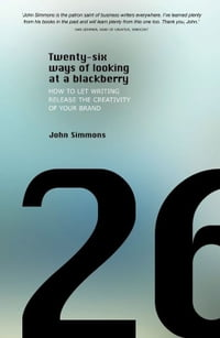 Twenty-six Ways of Looking at a BlackBerry: How to Let Writing Release the Creativity of Your Brand