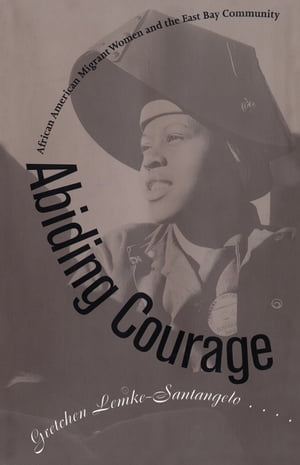 Abiding Courage African American Migrant Women and the East Bay Community