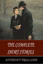 The Complete Short Stories of Anthony Trollope by Anthony Trollope