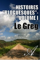 """Histoires """"Bloguesques"""" by Le Greg"""