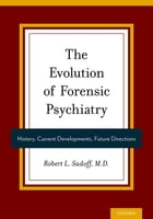 The Evolution of Forensic Psychiatry: History, Current Developments, Future Directions