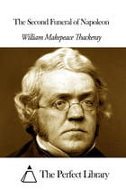 The Second Funeral of Napoleon by William Makepeace Thackeray