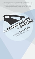 The Consequence of Skating: Dig Out and Get the Right Things Done by Steven Gillis