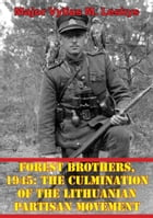 Forest Brothers, 1945: The Culmination Of The Lithuanian Partisan Movement by Major Vylius M. Leskys
