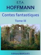 Contes fantastiques: Tome III by E.T.A. HOFFMANN