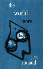 The World More or Less: A Novel by Jean Rouaud