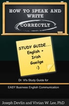 How to Speak and Write Correctly: Study Guide (English + Irish) by Vivian W Lee