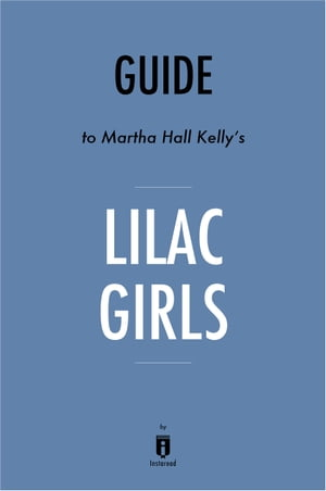 Guide to Martha Hall Kelly's Lilac Girls by Instaread by Instaread