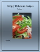 Simply Delicious Recipes: Volume 1 by L.A. Tassie