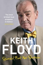 Stirred But Not Shaken: The Autobiography by Keith Floyd