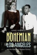 Bohemian Los Angeles: and the Making of Modern Politics 46322432-dac6-4206-8cd3-711e5fd8cf16