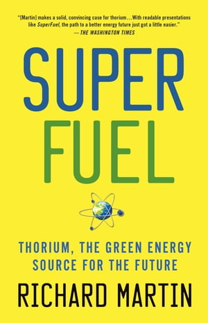 SuperFuel Thorium,  the Green Energy Source for the Future