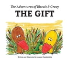 The Adventures of Biscuit & Gravy: The Gift by Leanne Chamberlain