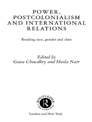 Power,  Postcolonialism and International Relations Reading Race,  Gender and Class