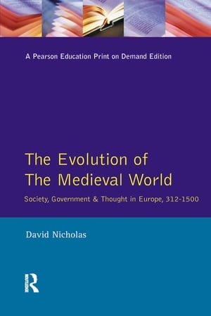 The Evolution of the Medieval World: Society, Government & Thought in Europe 312-1500