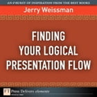 Finding Your Logical Presentation Flow by Jerry Weissman
