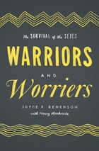 Warriors and Worriers: The Survival of the Sexes by Joyce F. Benenson