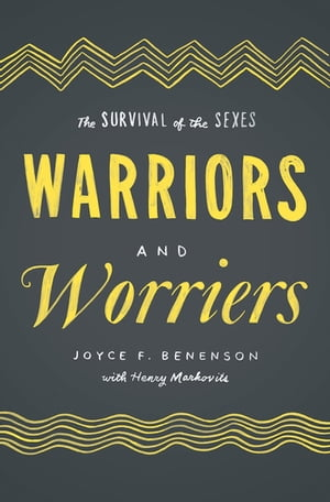 Warriors and Worriers The Survival of the Sexes