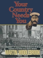 Your Country Needs You by Martin Middlebrook