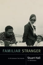 Familiar Stranger: A Life Between Two Islands by Stuart Hall