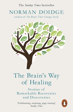 The Brain?s Way of Healing Stories of Remarkable Recoveries and Discoveries