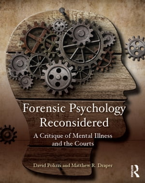 Forensic Psychology Reconsidered A Critique of Mental Illness and the Courts