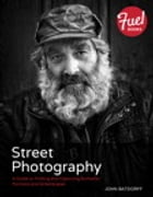 Street Photography: A Guide to Finding and Capturing Authentic Portraits and Streetscapes by John Batdorff
